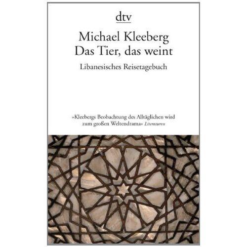Michael Kleeberg - Das Tier, das weint: Libanesisches Tagebuch - Preis vom 22.06.2021 04:48:15 h