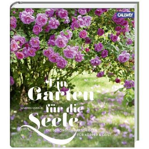 Susanne Oswald - Ein Garten für die Seele: Die schönsten Gartenideen für Körper und Geist - Preis vom 17.06.2021 04:48:08 h