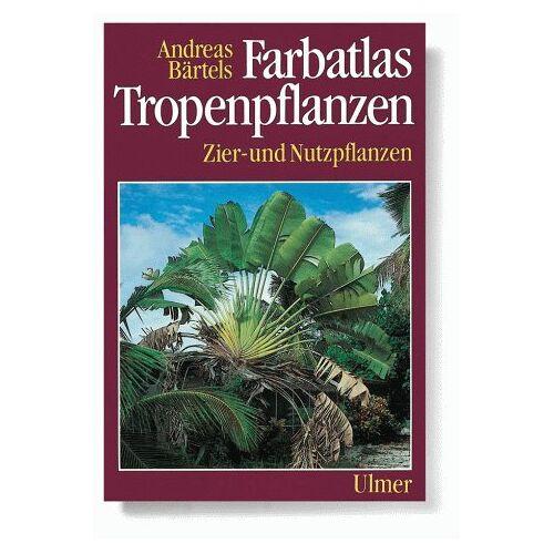 Andreas Bärtels - Farbatlas Tropenpflanzen. Zier- und Nutzpflanzen - Preis vom 17.06.2021 04:48:08 h