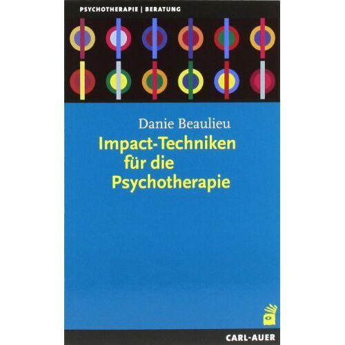 Danie Beaulieu - Impact-Techniken für die Psychotherapie - Preis vom 30.07.2021 04:46:10 h