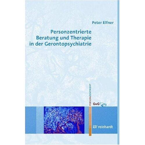 Peter Elfner - Personzentrierte Beratung und Therapie in der Gerontopsychiatrie - Preis vom 19.06.2021 04:48:54 h