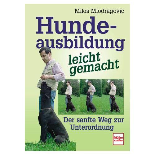 Milos Miodragovic - Hundeausbildung leicht gemacht: Der sanfte Weg zur Unterordnung - Preis vom 24.07.2021 04:46:39 h