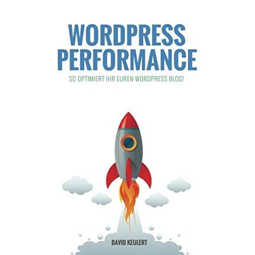David Keulert - WordPress Performance: So optimiert ihr euren WordPress Blog! - Preis vom 13.06.2021 04:45:58 h