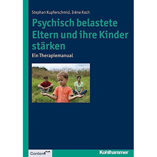 Stephan Kupferschmid - Psychisch belastete Eltern und ihre Kinder stärken: Ein Therapiemanual - Preis vom 13.10.2021 04:51:42 h