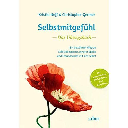 Kristin Neff - Selbstmitgefühl – Das Übungsbuch: Ein bewährter Weg zu Selbstakzeptanz, innerer Stärke und Freundschaft mit sich selbst - Preis vom 19.06.2021 04:48:54 h