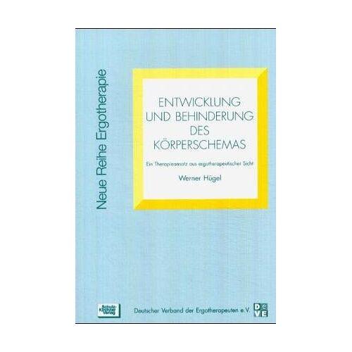 Werner Hügel - Entwicklung und Behinderung des Körperschemas. Ein Therapieansatz aus ergotherapeutischer Sicht - Preis vom 19.06.2021 04:48:54 h