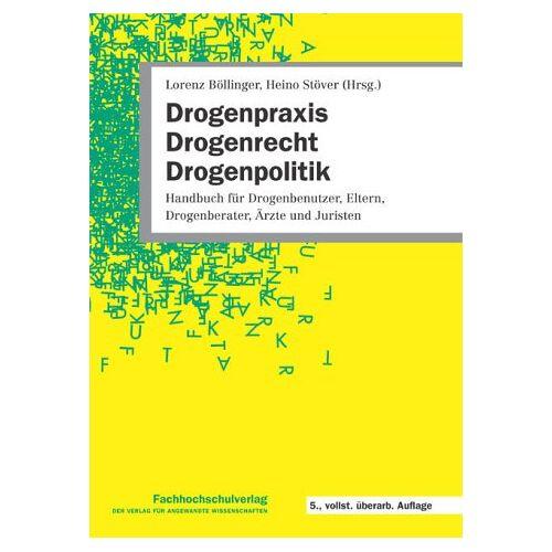 Lorenz Böllinger - Drogenpraxis, Drogenrecht, Drogenpolitik: Handbuch für Drogenberater, Eltern, Drogenbenutzer, Ärzte, Juristen - Preis vom 14.06.2021 04:47:09 h