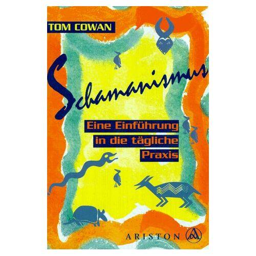 Tom Cowan - Schamanismus: Eine Einführung in die tägliche Praxis - Preis vom 01.08.2021 04:46:09 h
