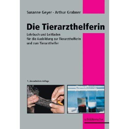 Susanne Geyer - Die Tierarzthelferin: Lehrbuch und Leitfaden für die Ausbildung zur Tierarzthelferin und zum Tierarzthelfer - Preis vom 27.07.2021 04:46:51 h