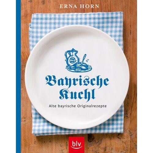 Erna Horn - Bayrische Kuchl: Alte bayrische Originalrezepte - Preis vom 13.06.2021 04:45:58 h