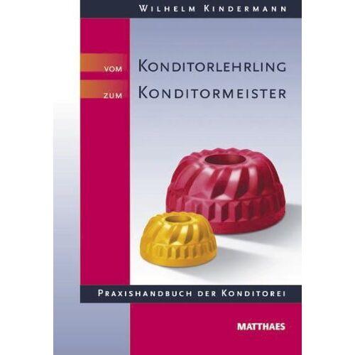Wilhelm Kindermann - Vom Konditorlehrling zum Konditormeister: Praxishandbuch der Konditorei - Preis vom 28.07.2021 04:47:08 h