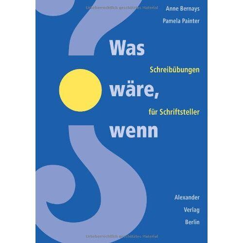 Anne Bernays - Was wäre, wenn... (What if?): Schreibübungen für Schriftsteller - Preis vom 11.06.2021 04:46:58 h