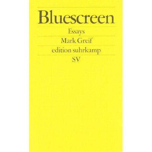 Mark Greif - Bluescreen: Essays (edition suhrkamp) - Preis vom 16.06.2021 04:47:02 h