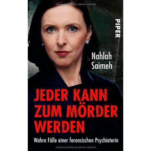 Nahlah Saimeh - Jeder kann zum Mörder werden: Wahre Fälle einer forensischen Psychiaterin - Preis vom 29.07.2021 04:48:49 h