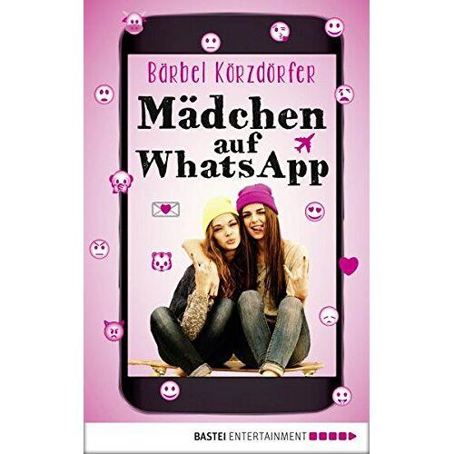 Bärbel Körzdörfer - Mädchen auf WhatsApp: Ein Chat-Roman - Preis vom 21.06.2021 04:48:19 h