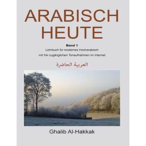 Ghalib Al-Hakkak - Arabisch Heute: Lehrbuch fuer modernes Hocharabisch - Preis vom 12.06.2021 04:48:00 h