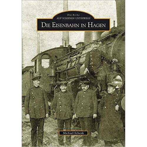 Michael Schenk - Die Eisenbahn in Hagen - Preis vom 16.06.2021 04:47:02 h