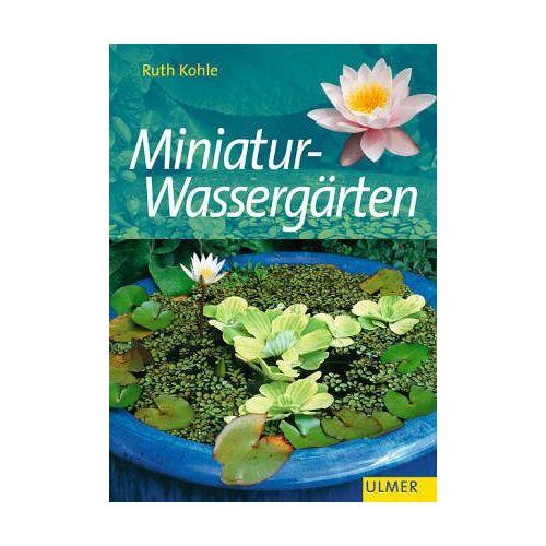 Ruth Kohle - Schöne Miniatur - Wassergärten - Preis vom 14.06.2021 04:47:09 h