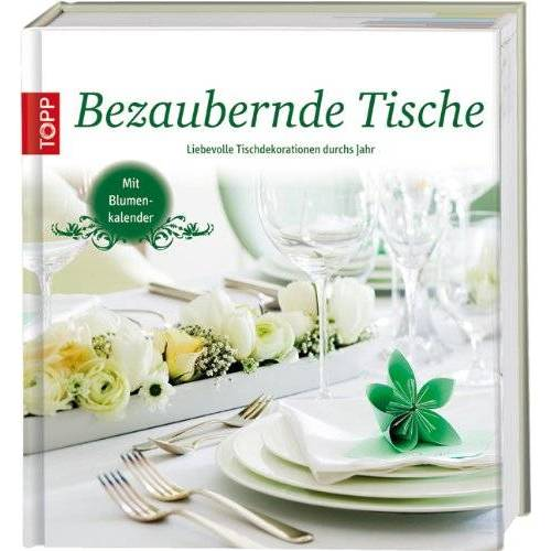 - Bezaubernde Tische: Liebevolle Tischdekorationen für das ganze Jahr - Preis vom 11.10.2021 04:51:43 h
