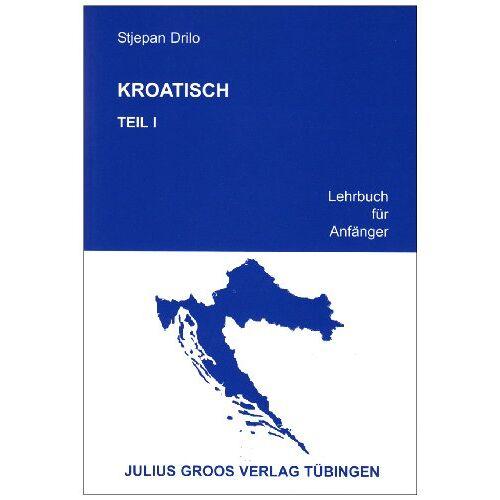 Stjepan Drilo - Kroatisch. Lehrbuch für Anfänger: Kroatisch, Tl.1, Lehrbuch für Anfänger: TEIL 1 - Preis vom 18.06.2021 04:47:54 h