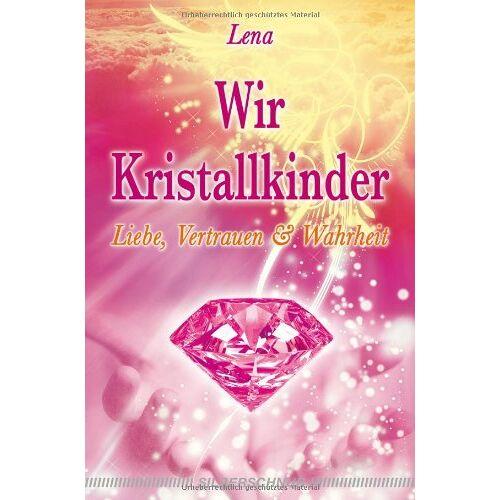 Lena Giger - Wir Kristallkinder: Liebe, Vertrauen und Wahrheit - Preis vom 02.08.2021 04:48:42 h