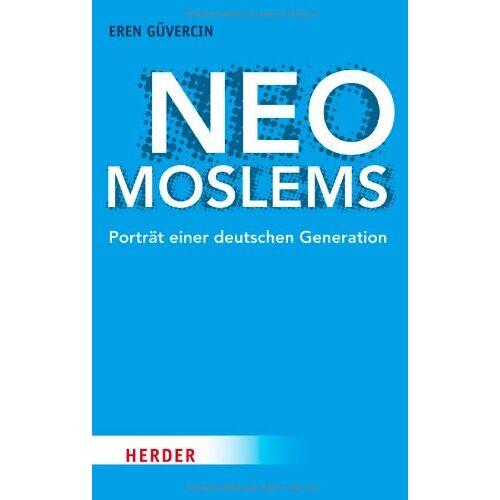 Eren Güvercin - Neo-Moslems: Porträt einer deutschen Generation - Preis vom 22.06.2021 04:48:15 h