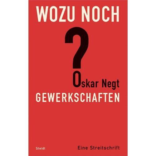Oskar Negt - Wozu noch Gewerkschaften?: Eine Streitschrift - Preis vom 21.06.2021 04:48:19 h
