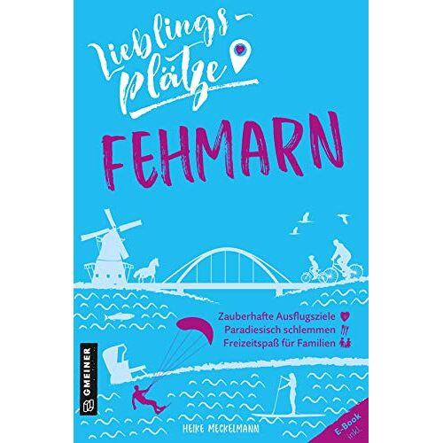 Heike Meckelmann - Lieblingsplätze Fehmarn (Lieblingsplätze im GMEINER-Verlag) - Preis vom 14.10.2021 04:57:22 h