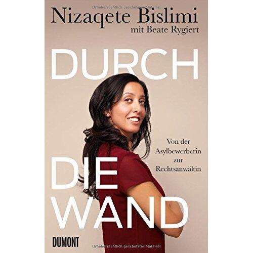 Nizaqete Bislimi - Durch die Wand: Von der Asylbewerberin zur Rechtsanwältin - Preis vom 11.06.2021 04:46:58 h