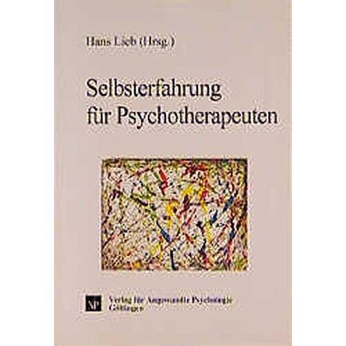 Hans Lieb - Selbsterfahrung für Psychotherapeuten: Konzepte, Praxis, Forschung - Preis vom 01.08.2021 04:46:09 h