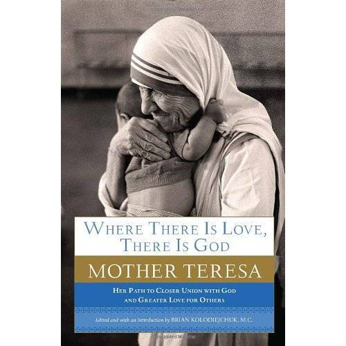 Mother Teresa, Mother Teresa - Where There Is Love, There Is God: Her Path to Closer Union with God and Greater Love for Others - Preis vom 09.06.2021 04:47:15 h