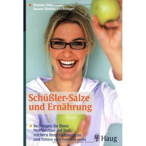 Thomas Feichtinger - Schüßler-Salze und Ernährung: So bringen sie Ihren Stoffwechsel auf Trab, reichern ihre Ernährung an und fühlen sich rundum wohl - Preis vom 15.06.2021 04:47:52 h