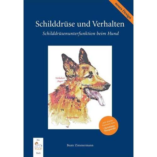 Beate Zimmermann - Schilddrüse und Verhalten: Schilddrüsenunterfunktion beim Hund - Preis vom 11.06.2021 04:46:58 h