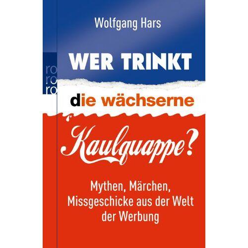 Wolfgang Hars - Wer trinkt die wächserne Kaulquappe?: Mythen, Märchen, Missgeschicke aus der Welt der Werbung - Preis vom 12.06.2021 04:48:00 h