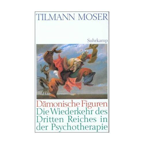 Tilmann Moser - Dämonische Figuren: Die Wiederkehr des Dritten Reiches in der Psychotherapie - Preis vom 30.07.2021 04:46:10 h
