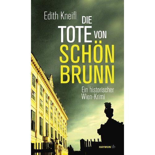 Edith Kneifl - Die Tote von Schönbrunn. Ein historischer Wien-Krimi - Preis vom 18.06.2021 04:47:54 h