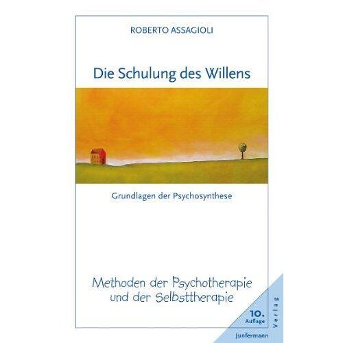 Roberto Assagioli - Die Schulung des Willens: Methoden der Psychotherapie und der Selbsttherapie - Preis vom 30.07.2021 04:46:10 h