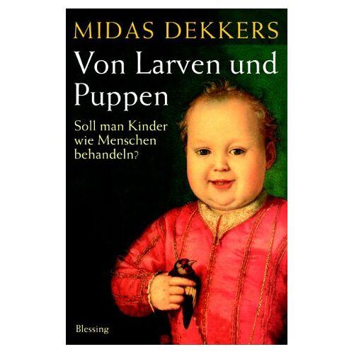 Midas Dekkers - Von Larven und Puppen. Soll man Kinder wie Menschen behandeln? - Preis vom 22.06.2021 04:48:15 h