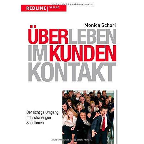 Monica Schori - Überleben im Kundenkontakt: Der richtige Umgang mit schwierigen Situationen - Preis vom 01.08.2021 04:46:09 h