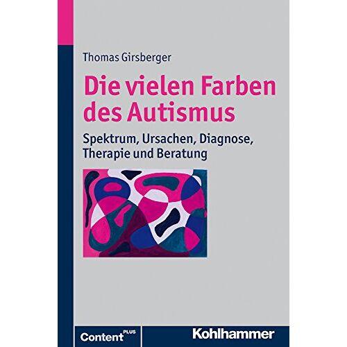 Thomas Girsberger - Die vielen Farben des Autismus: Spektrum, Ursachen, Diagnose, Therapie und Beratung - Preis vom 01.08.2021 04:46:09 h