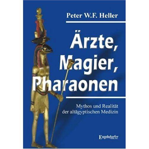 Peter W.F. Heller - Ärzte, Magier, Pharaonen - Preis vom 15.06.2021 04:47:52 h