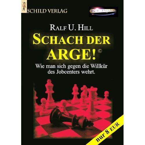 Ralf U. Hill - Schach der ARGE!: Wie man sich gegen die Willkür des Jobcenters wehrt. - Preis vom 11.06.2021 04:46:58 h