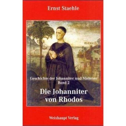 Ernst Staehle - Die Geschichte der Johanniter und Malteser: Die Johanniter von Rhodos: BD 2 - Preis vom 28.09.2021 05:01:49 h
