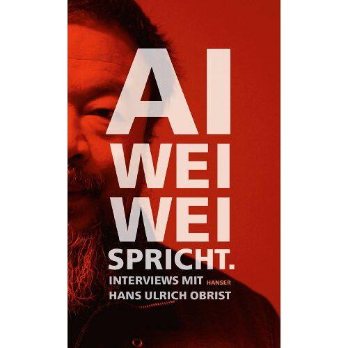 Ai Weiwei - Ai Weiwei spricht: Interviews mit Hans Ulrich Obrist - Preis vom 30.07.2021 04:46:10 h