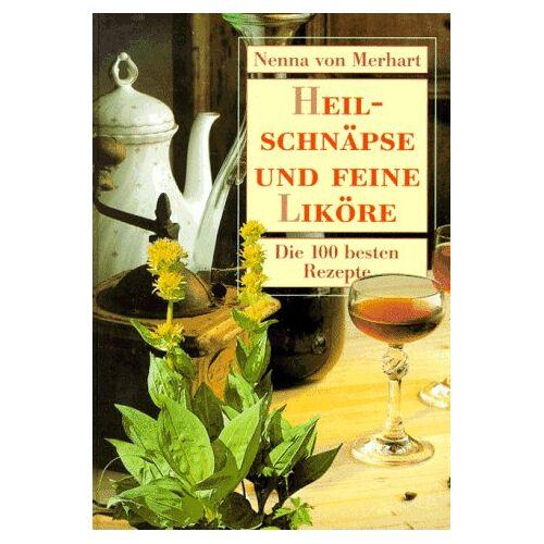 Merhart, Nenna von - Heilschnäpse und feine Liköre. Die 100 besten Rezepte - Preis vom 22.06.2021 04:48:15 h