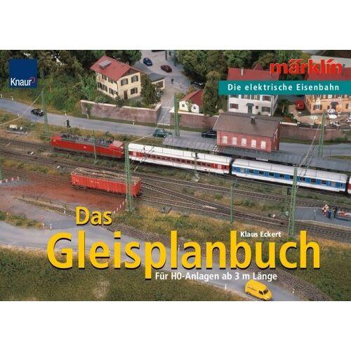 Klaus Eckert - Das Gleisplanbuch: Märklin - Die elektrische Eisenbahn Für H0-Anlagen ab 3m Länge - Preis vom 02.08.2021 04:48:42 h