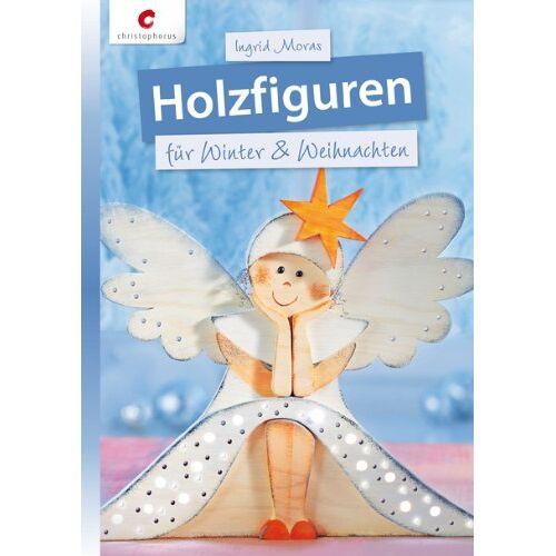 Ingrid Moras - Holzfiguren für Winter & Weihnachten - Preis vom 24.07.2021 04:46:39 h