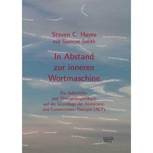 Hayes, Steven C. - In Abstand zur inneren Wortmaschine: Ein Selbsthilfe- und Therapiebegleitbuch auf der Grundlage der Akzeptanz- und Commitment-Therapie (ACT) - Preis vom 15.10.2021 04:56:39 h