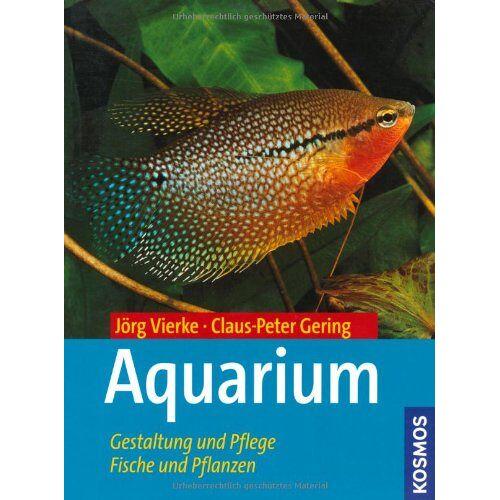 Claus-Peter Gering - Aquarium: Gestaltung und Pflege, Fische und Pflanzen - Preis vom 16.06.2021 04:47:02 h