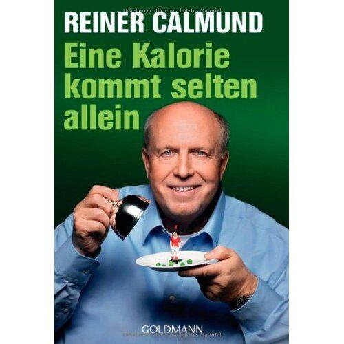 Reiner Calmund - Eine Kalorie kommt selten allein - Preis vom 15.06.2021 04:47:52 h